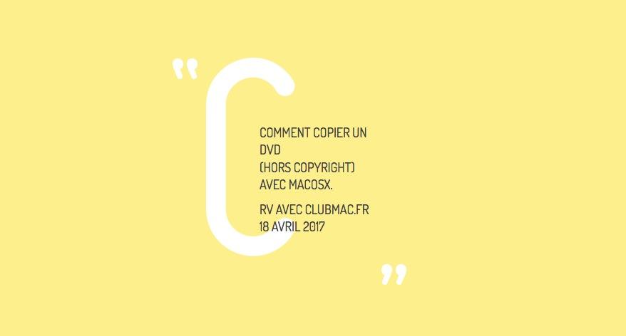 Le Club Mac présente les techniques pour copier un DVD, hors copyright.